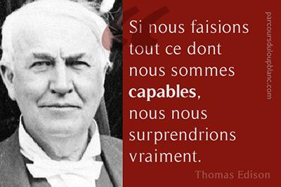 Si nous faisions tout ce dont nous sommes capables, nous nous surprendrions vraiment-Th.Edison