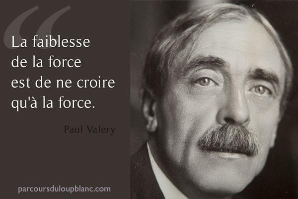 La faiblesse de la force est de ne croire qu-en la force - citation Paul Valery